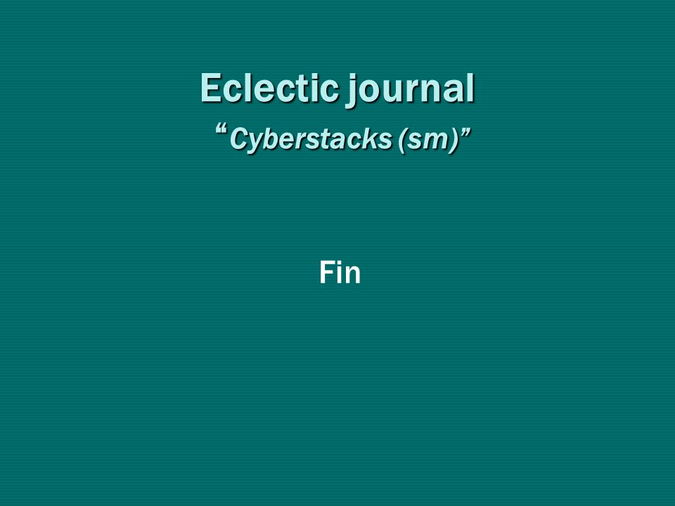 Eclectic journal Cyberstacks (sm) Fin