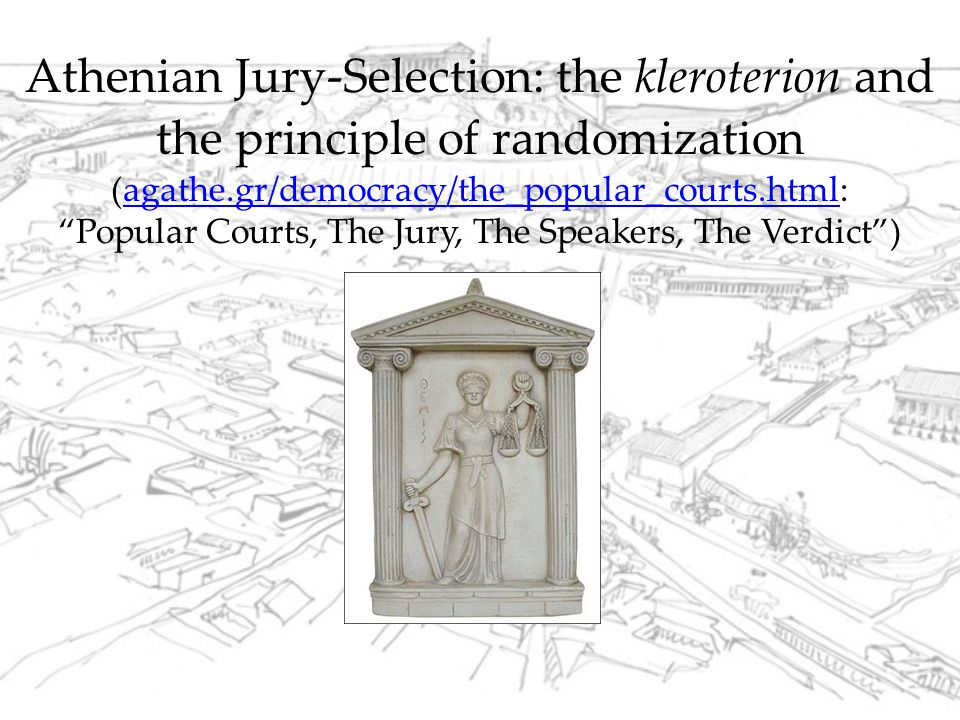 "Athenian Jury-Selection: the kleroterion and the principle of randomization (agathe.gr/democracy/the_popular_courts.html: ""Popular Courts, The Jury, T"