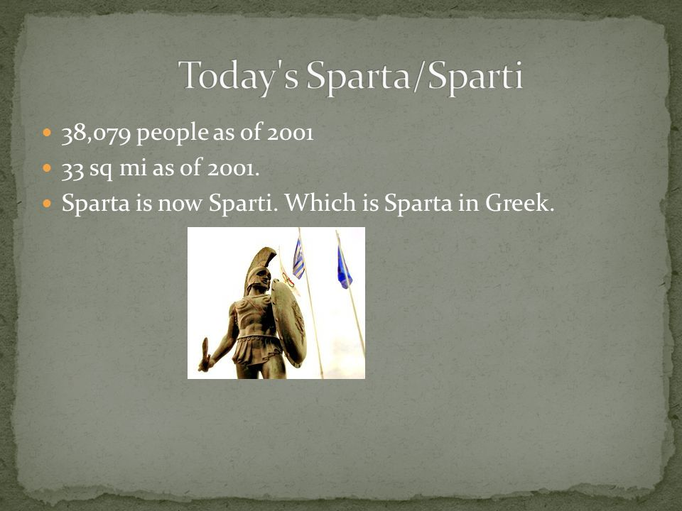  38,079 people as of 2001  33 sq mi as of 2001.  Sparta is now Sparti. Which is Sparta in Greek.