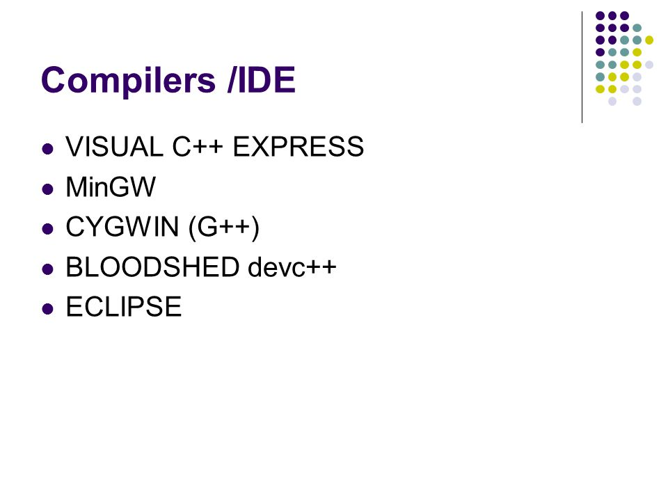 Compilers /IDE  VISUAL C++ EXPRESS  MinGW  CYGWIN (G++)  BLOODSHED devc++  ECLIPSE