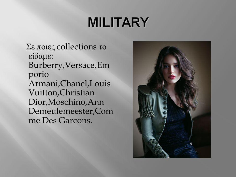 Σε ποιες collections το είδαμε : Burberry,Versace,Em porio Armani,Chanel,Louis Vuitton,Christian Dior,Moschino,Ann Demeulemeester,Com me Des Garcons.