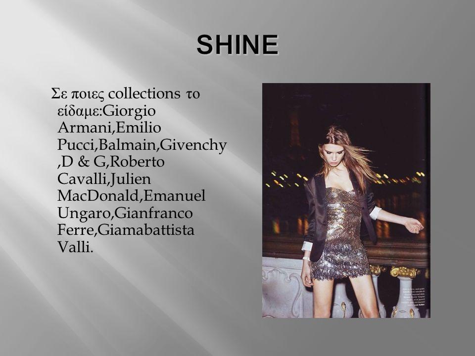 Σε ποιες collections το είδαμε :Giorgio Armani,Emilio Pucci,Balmain,Givenchy,D & G,Roberto Cavalli,Julien MacDonald,Emanuel Ungaro,Gianfranco Ferre,Giamabattista Valli.