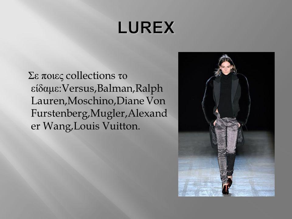 Σε ποιες collections το είδαμε :Versus,Balman,Ralph Lauren,Moschino,Diane Von Furstenberg,Mugler,Alexand er Wang,Louis Vuitton.