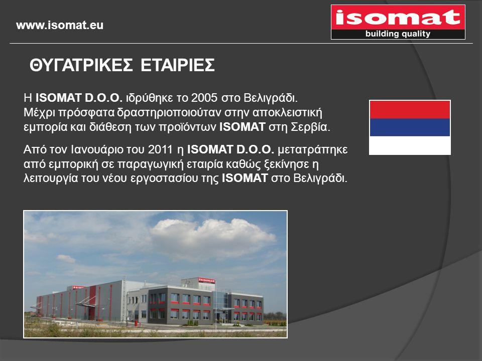 www.isomat.eu Η ISOMAT D.O.O. ιδρύθηκε το 2005 στο Βελιγράδι. Μέχρι πρόσφατα δραστηριοποιούταν στην αποκλειστική εμπορία και διάθεση των προϊόντων ISO