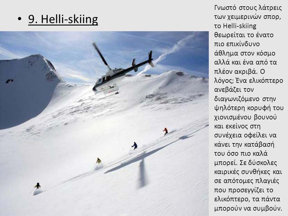 • 9. Helli-skiing Γνωστό στους λάτρεις των χειμερινών σπορ, το Helli-skiing θεωρείται το ένατο πιο επικίνδυνο άθλημα στον κόσμο αλλά και ένα από τα πλ