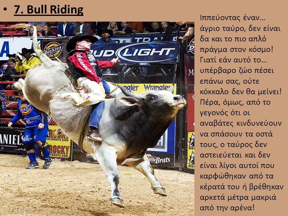 • 7. Bull Riding Ιππεύοντας έναν… άγριο ταύρο, δεν είναι δα και το πιο απλό πράγμα στον κόσμο! Γιατί εάν αυτό το… υπέρβαρο ζώο πέσει επάνω σας, ούτε κ