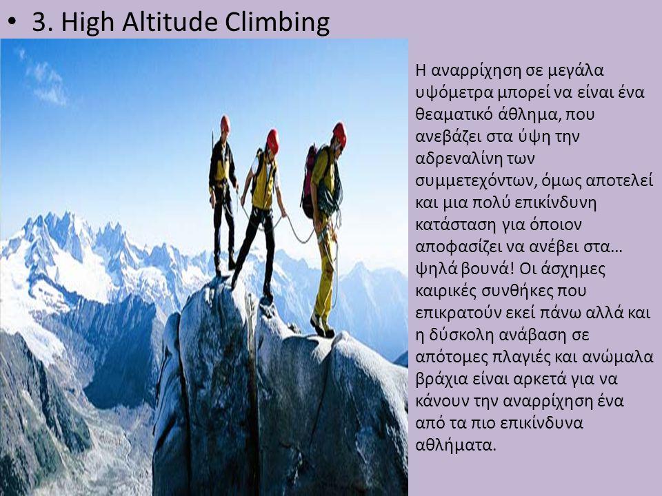 • 3. High Altitude Climbing Η αναρρίχηση σε μεγάλα υψόμετρα μπορεί να είναι ένα θεαματικό άθλημα, που ανεβάζει στα ύψη την αδρεναλίνη των συμμετεχόντω