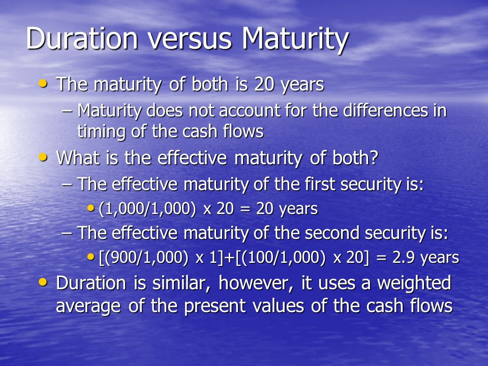 Duration versus Maturity • The maturity of both is 20 years –Maturity does not account for the differences in timing of the cash flows • What is the e