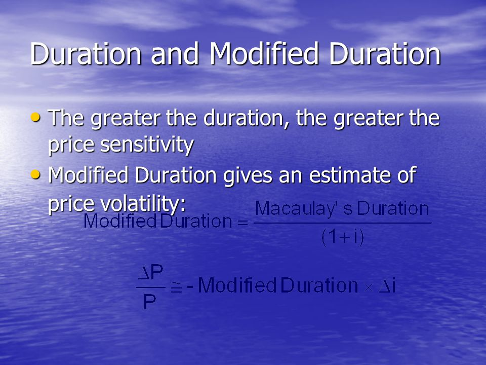 Duration and Modified Duration • The greater the duration, the greater the price sensitivity • Modified Duration gives an estimate of price volatility
