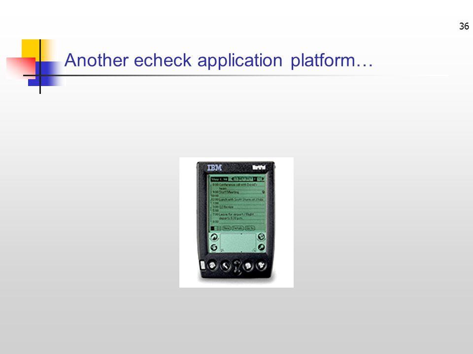 36 Another echeck application platform…