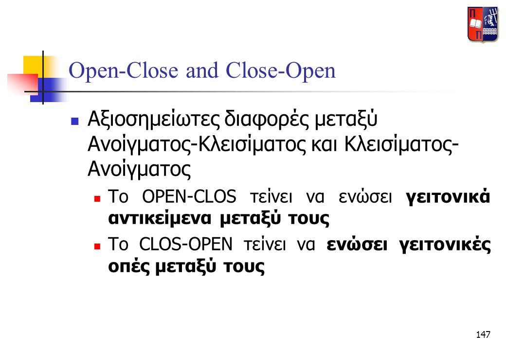 147 Open-Close and Close-Open  Αξιοσημείωτες διαφορές μεταξύ Ανοίγματος-Κλεισίματος και Κλεισίματος- Ανοίγματος  Το OPEN-CLOS τείνει να ενώσει γειτο