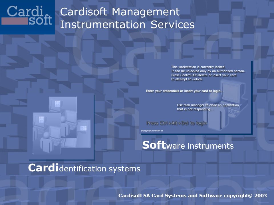 Cardi dentification systems Soft ware instruments Cardisoft SA Card Systems and Software copyright© 2003