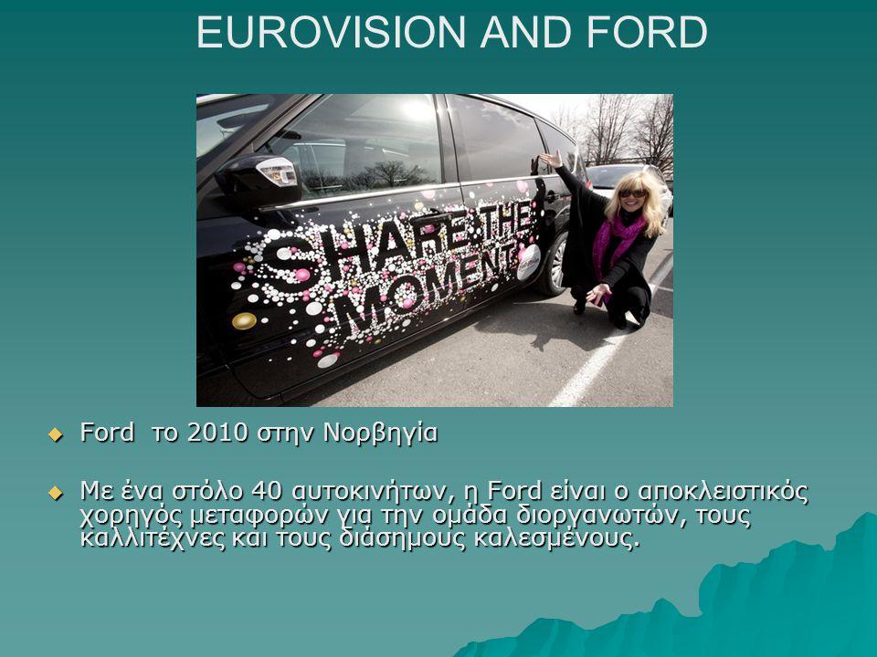  Ford το 2010 στην Νορβηγία  Με ένα στόλο 40 αυτοκινήτων, η Ford είναι ο αποκλειστικός χορηγός μεταφορών για την ομάδα διοργανωτών, τους καλλιτέχνες