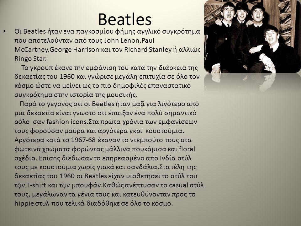 Beatles • Οι Beatles ήταν ενα παγκοσμίου φήμης αγγλικό συγκρότημα που αποτελούνταν από τους John Lenon,Paul McCartney,George Harrison και τον Richard