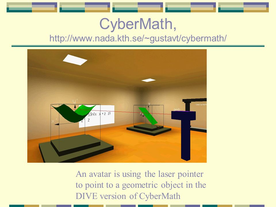CyberMath, http://www.nada.kth.se/~gustavt/cybermath/ An avatar is using the laser pointer to point to a geometric object in the DIVE version of Cyber