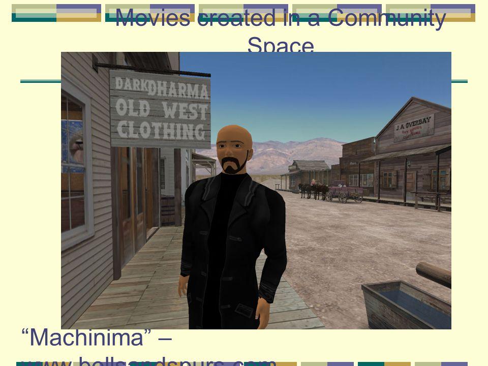 Machinima – www.bellsandspurs.com Movies created in a Community Space