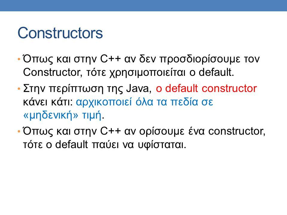 Constructors • Όπως και στην C++ αν δεν προσδιορίσουμε τον Constructor, τότε χρησιμοποιείται ο default.