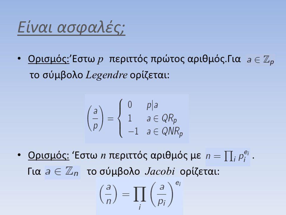 Είναι ασφαλές; • Ορισμός:'Εστω p περιττός πρώτος αριθμός.Για το σύμβολο Legendre ορίζεται: • Ορισμός: 'Εστω n περιττός αριθμός με. Για το σύμβολο Jaco