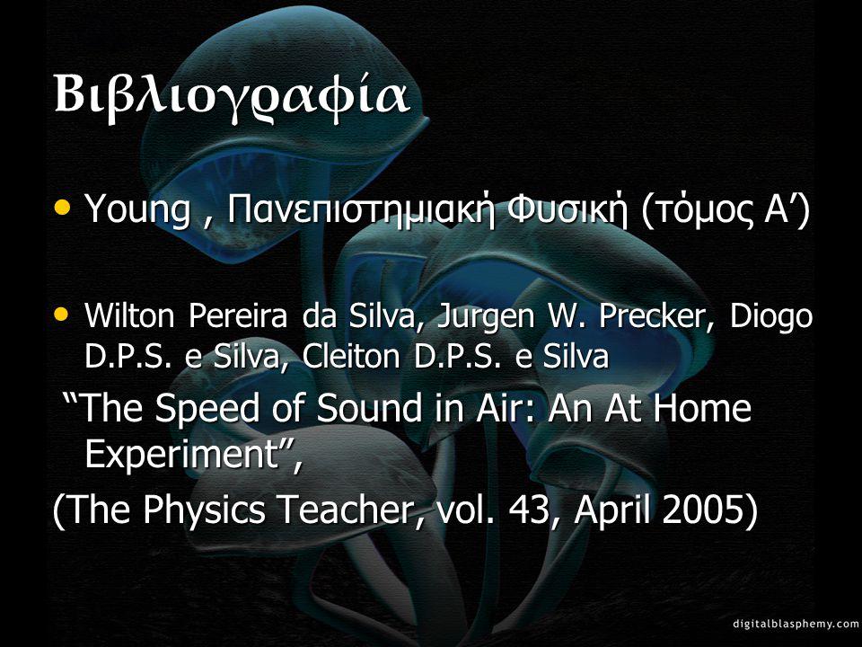 """Βιβλιογραφία • Young, Πανεπιστημιακή Φυσική (τόμος Α') • Wilton Pereira da Silva, Jurgen W. Precker, Diogo D.P.S. e Silva, Cleiton D.P.S. e Silva """"The"""