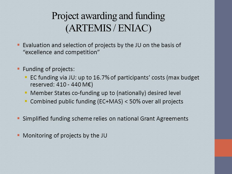 "Project awarding and funding (ARTEMIS / ENIAC)  Evaluation and selection of projects by the JU on the basis of ""excellence and competition""  Funding"