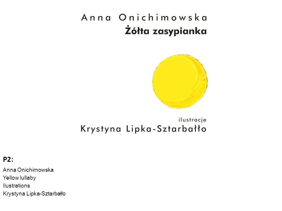 P2: Anna Onichimowska Yellow lullaby Ilustrations Krystyna Lipka-Sztarbałło