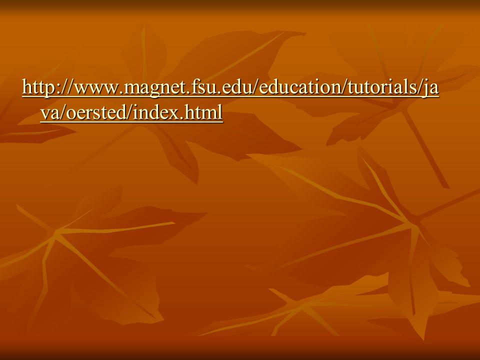 http://www.magnet.fsu.edu/education/tutorials/ja va/oersted/index.html http://www.magnet.fsu.edu/education/tutorials/ja va/oersted/index.html