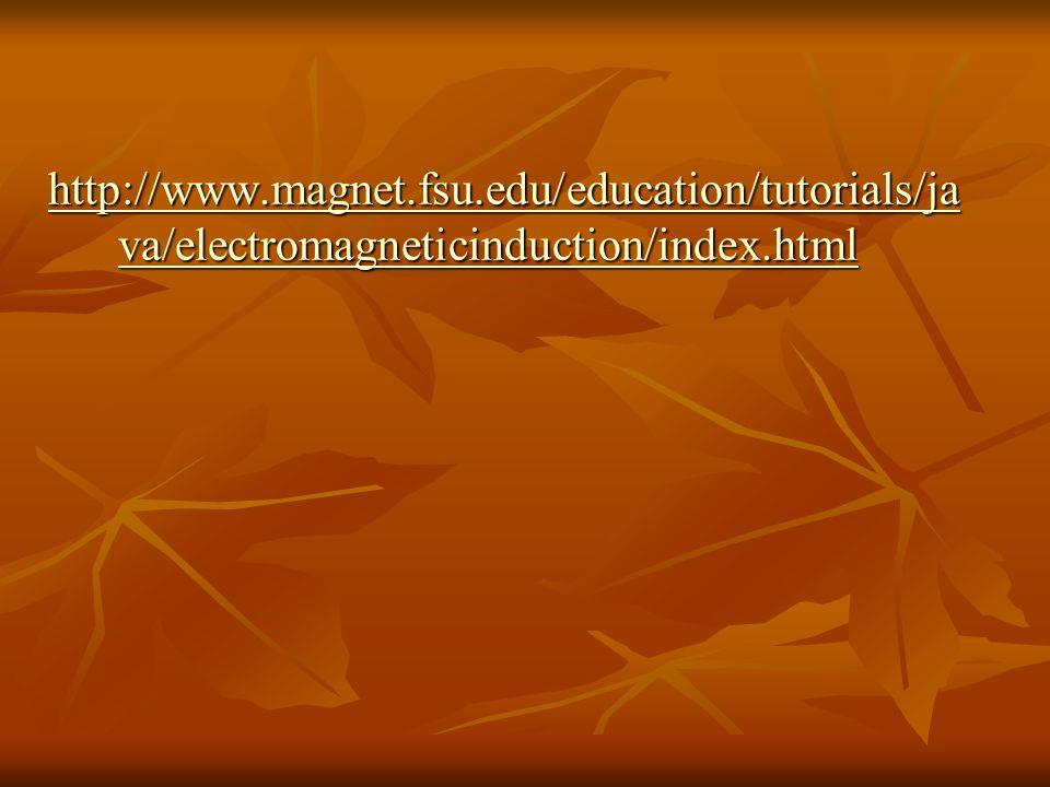 http://www.magnet.fsu.edu/education/tutorials/ja va/electromagneticinduction/index.html http://www.magnet.fsu.edu/education/tutorials/ja va/electromag