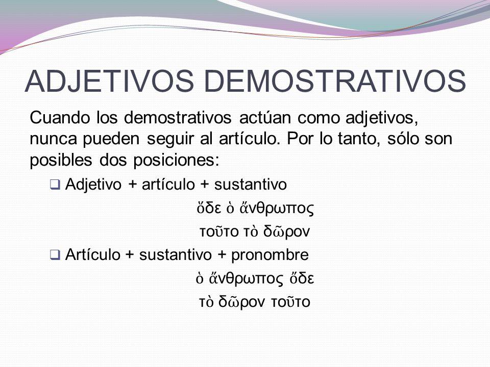 VALOR DE LOS DEMOSTRATIVOS  Deíctico (mostrativo): señalan la situación del objeto o persona en relación con la distancia al hablante u oyente.