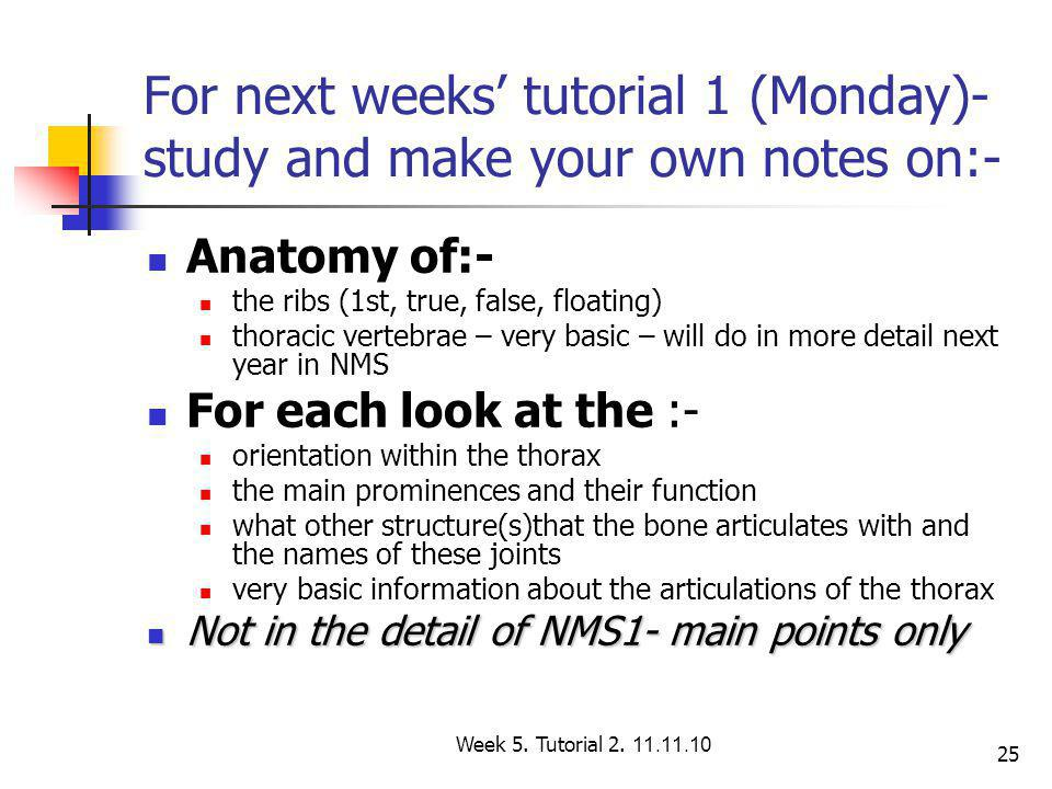 25 For next weeks' tutorial 1 (Monday)- study and make your own notes on:- Anatomy of:- the ribs (1st, true, false, floating) thoracic vertebrae – ver