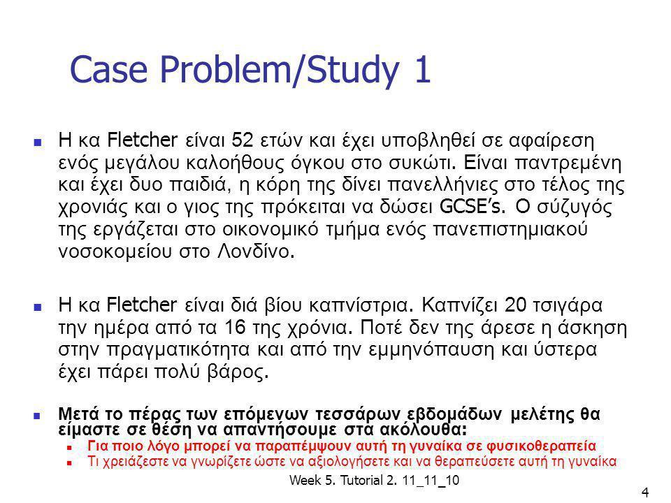 Week 5. Tutorial 2. 11 _ 11_10 4 Case Problem/Study 1 Η κα Fletcher είναι 52 ετών και έχει υποβληθεί σε αφαίρεση ενός μεγάλου καλοήθους όγκου στο συκώ
