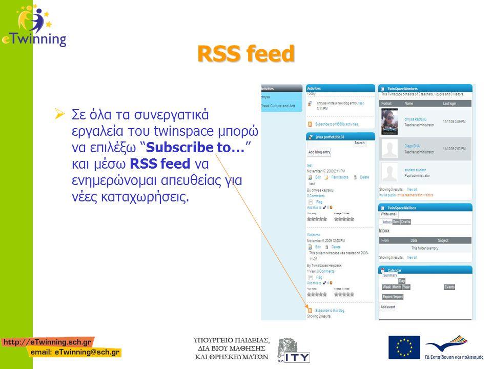 "RSS feed  Σε όλα τα συνεργατικά εργαλεία του twinspace μπορώ να επιλέξω ""Subscribe to…"" και μέσω RSS feed να ενημερώνομαι απευθείας για νέες καταχωρή"