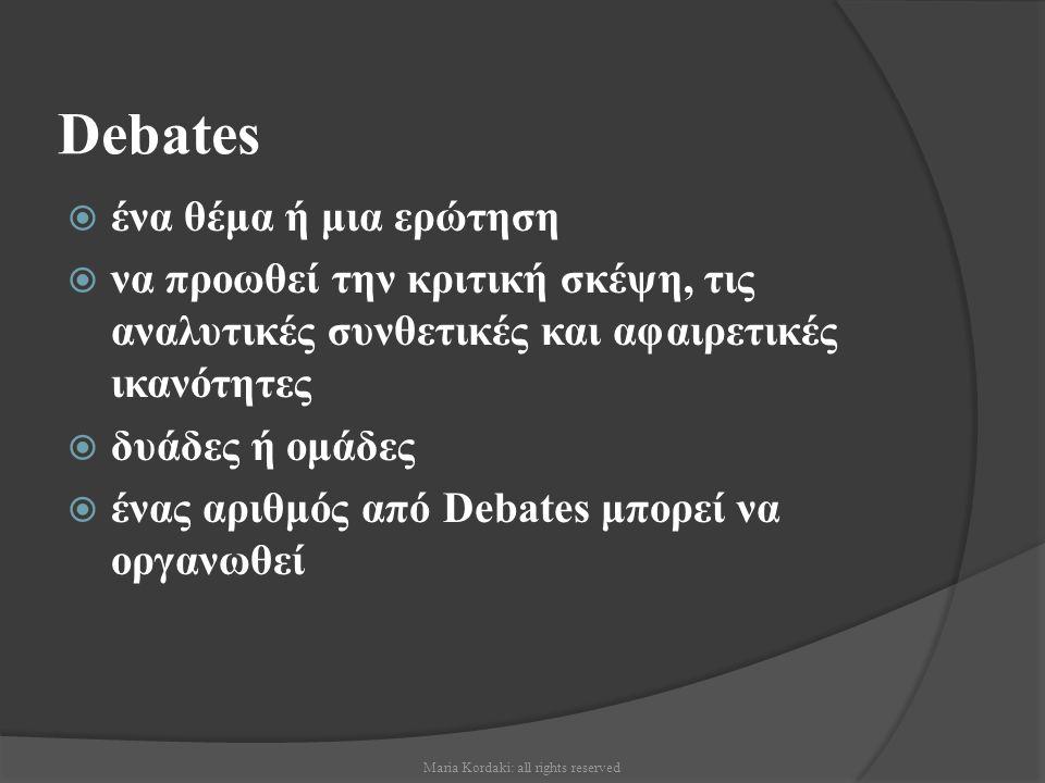 Debates  ένα θέμα ή μια ερώτηση  να προωθεί την κριτική σκέψη, τις αναλυτικές συνθετικές και αφαιρετικές ικανότητες  δυάδες ή ομάδες  ένας αριθμός