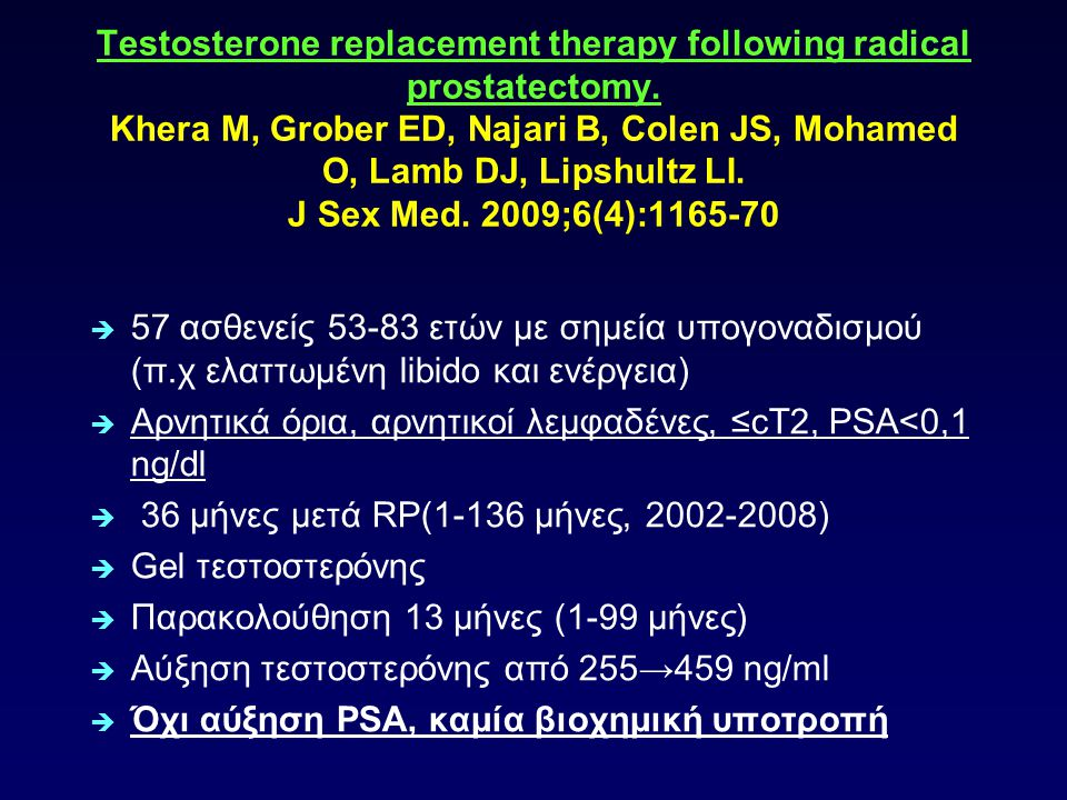 Testosterone replacement therapy following radical prostatectomy. Testosterone replacement therapy following radical prostatectomy. Khera M, Grober ED