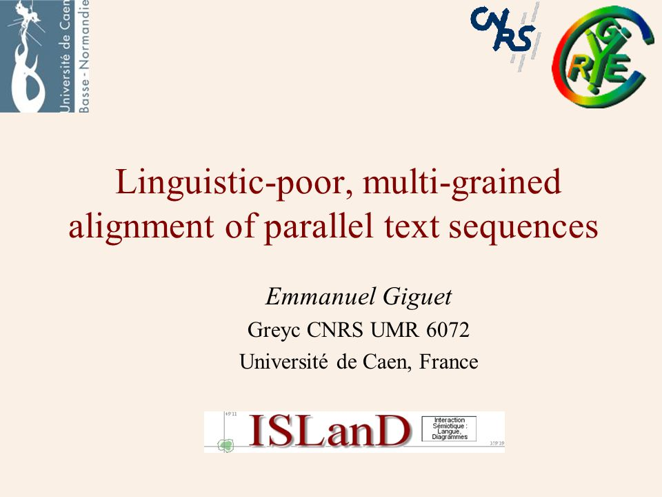 Linguistic-poor, multi-grained alignment of parallel text sequences Emmanuel Giguet Greyc CNRS UMR 6072 Université de Caen, France