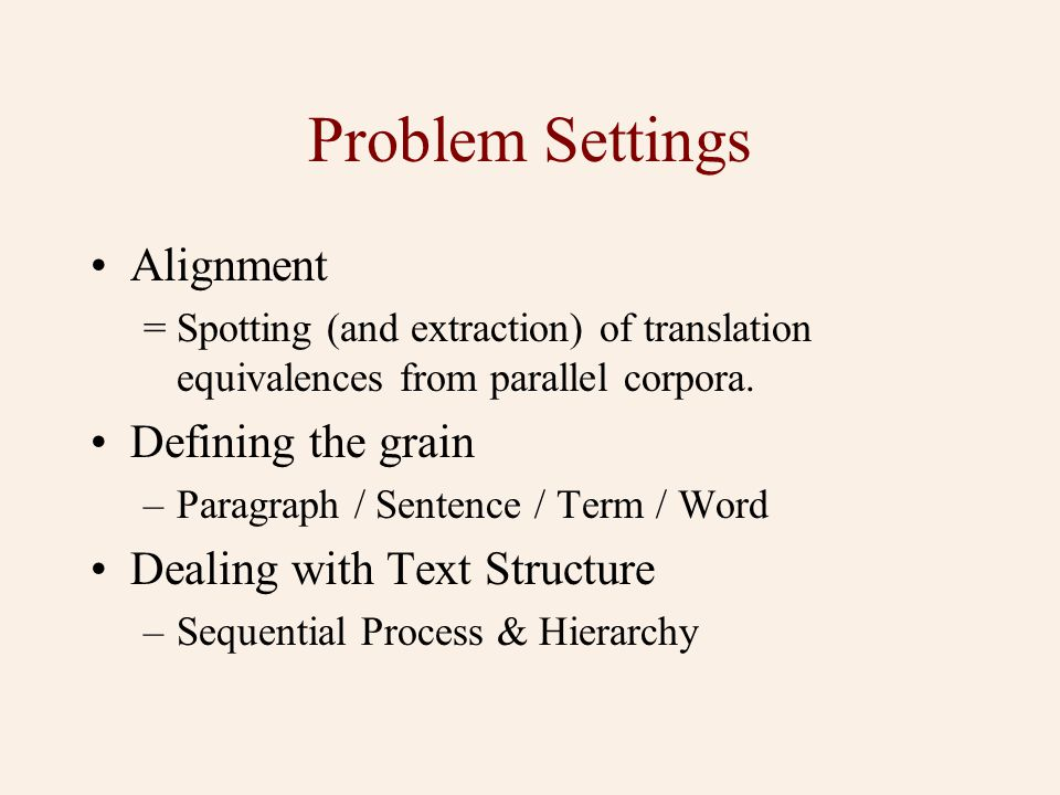 Problem Settings •Alignment = Spotting (and extraction) of translation equivalences from parallel corpora.