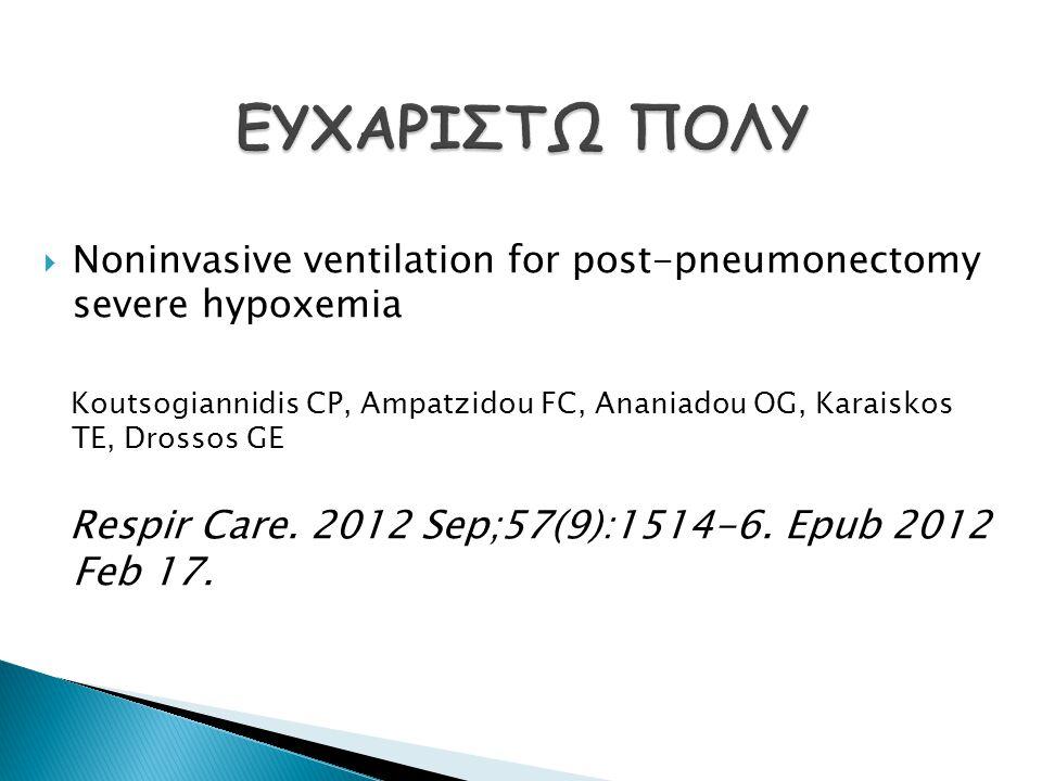  Noninvasive ventilation for post-pneumonectomy severe hypoxemia Koutsogiannidis CP, Ampatzidou FC, Ananiadou OG, Karaiskos TE, Drossos GE Respir Care.