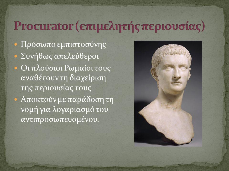  Πρόσωπο εμπιστοσύνης  Συνήθως απελεύθεροι  Οι πλούσιοι Ρωμαίοι τους αναθέτουν τη διαχείριση της περιουσίας τους  Αποκτούν με παράδοση τη νομή για