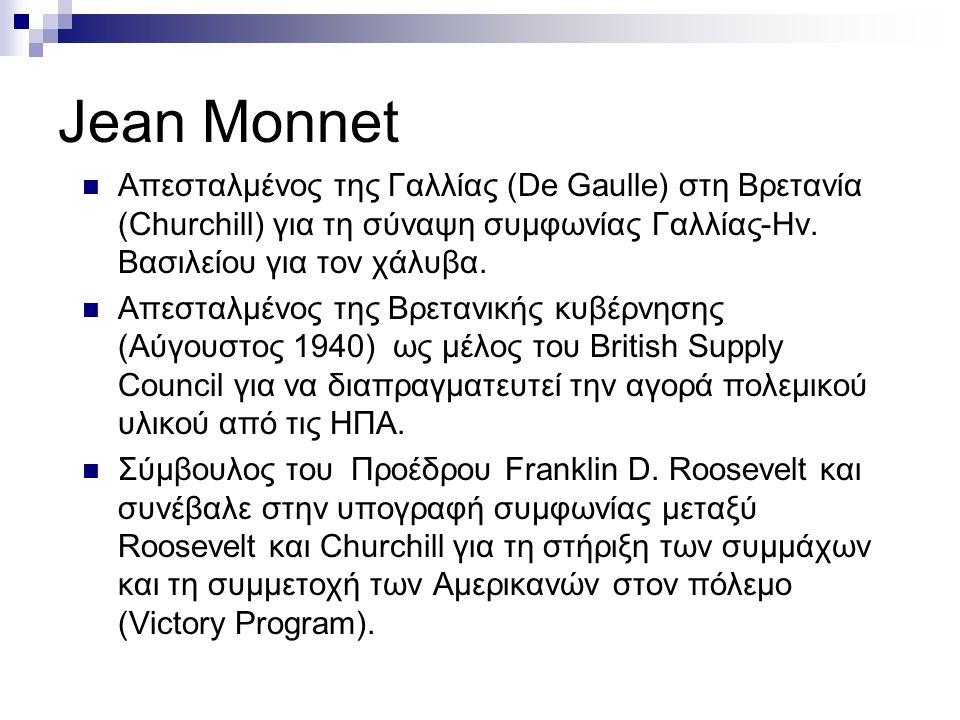Jean Monnet  Απεσταλμένος της Γαλλίας (De Gaulle) στη Βρετανία (Churchill) για τη σύναψη συμφωνίας Γαλλίας-Ην. Βασιλείου για τον χάλυβα.  Απεσταλμέν