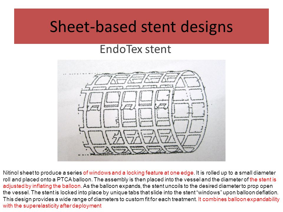 Sheet-based stent designs EndoTex stent Nitinol sheet to produce a series of windows and a locking feature at one edge. It is rolled up to a small dia