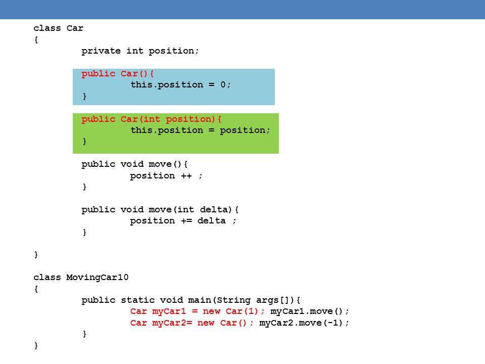 class Car { private int position; public Car(){ this.position = 0; } public Car(int position){ this.position = position; } public void move(){ positio