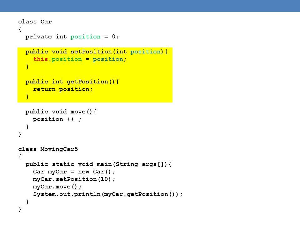 class Car { private int position = 0; public void setPosition(int position){ this.position = position; } public int getPosition(){ return position; }