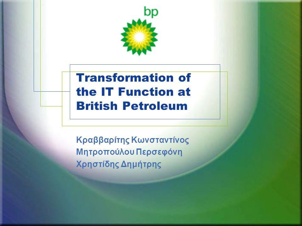Transformation of the IT Function at British Petroleum Κραββαρίτης Κωνσταντίνος Μητροπούλου Περσεφόνη Χρηστίδης Δημήτρης