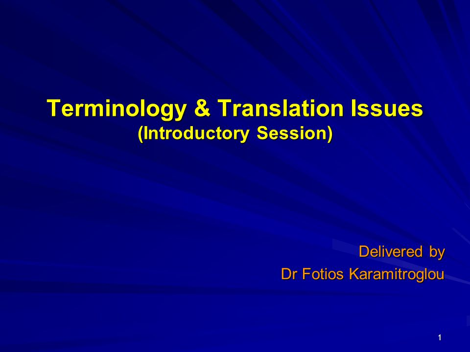 2 Terminology & Translation Issues Translation = binary process  Integrated comprehension/reproduction process  Accuracy vs.