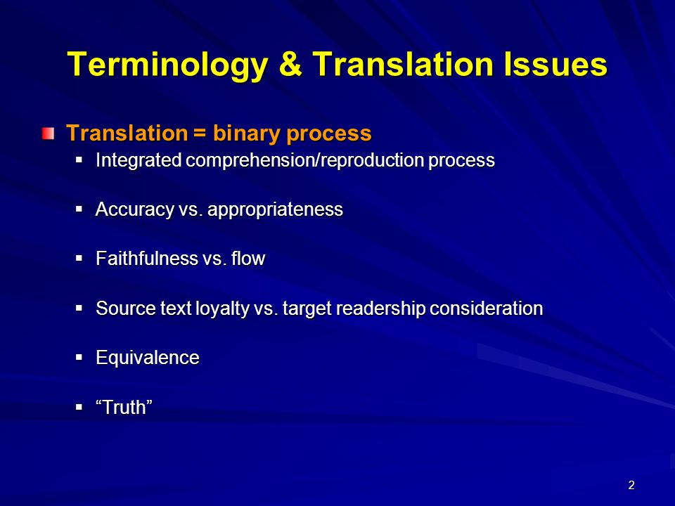 2 Terminology & Translation Issues Translation = binary process  Integrated comprehension/reproduction process  Accuracy vs.