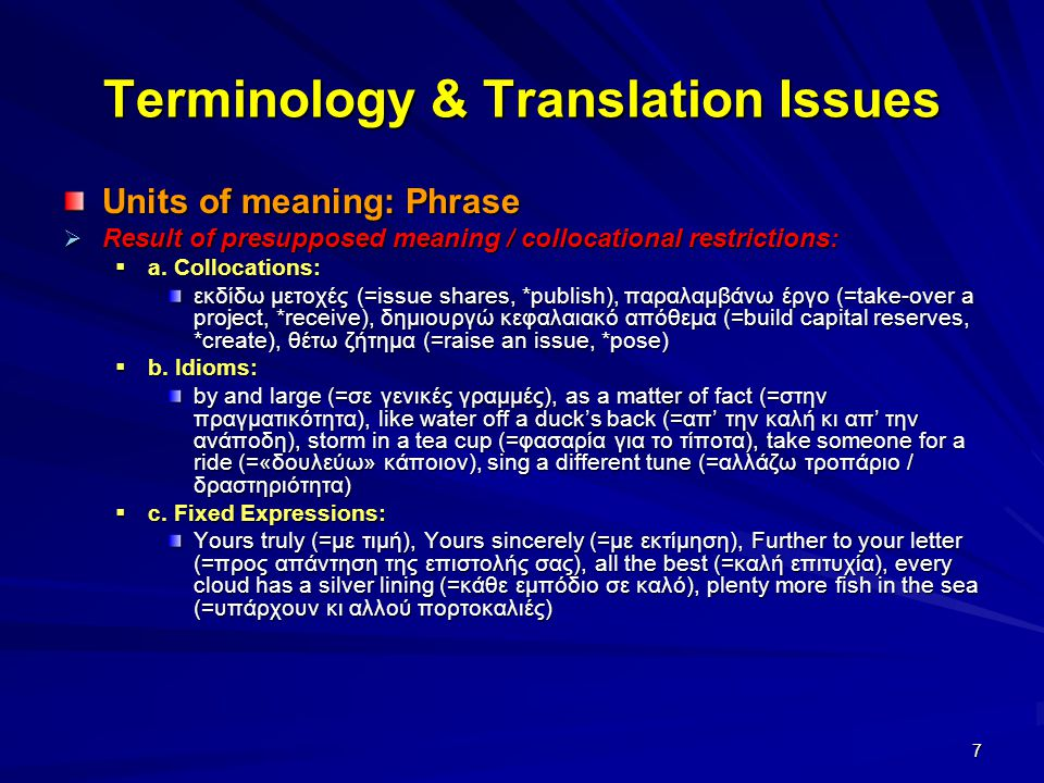 7 Terminology & Translation Issues Units of meaning: Phrase  Result of presupposed meaning / collocational restrictions:  a.