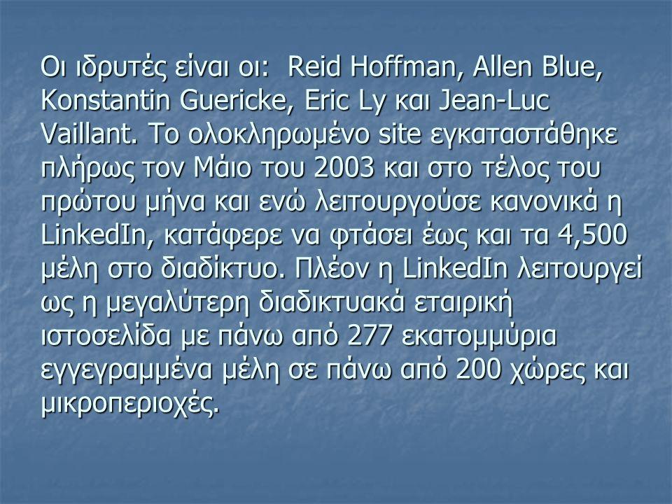 Οι ιδρυτές είναι οι: Reid Hoffman, Allen Blue, Konstantin Guericke, Eric Ly και Jean-Luc Vaillant.