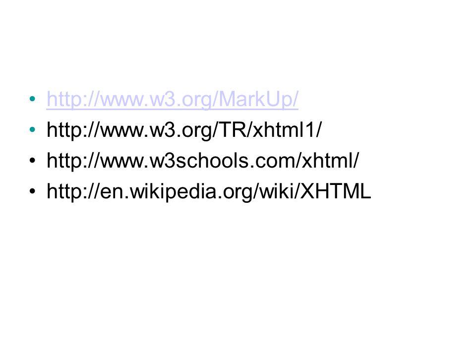 •http://www.w3.org/MarkUp/http://www.w3.org/MarkUp/ •http://www.w3.org/TR/xhtml1/ •http://www.w3schools.com/xhtml/ •http://en.wikipedia.org/wiki/XHTML