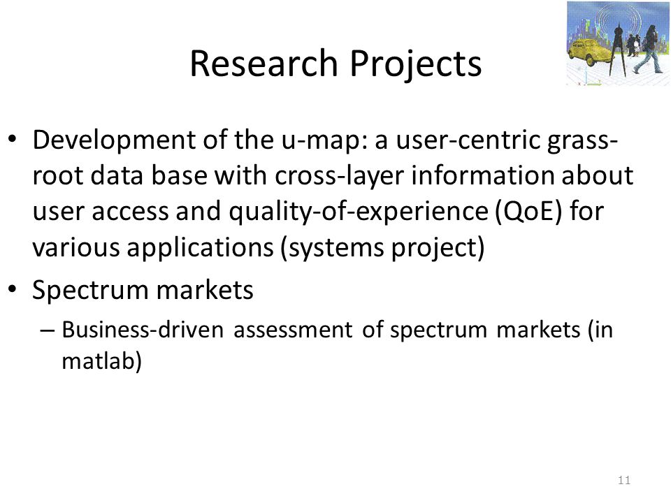 Research Projects • Development of the u-map: a user-centric grass- root data base with cross-layer information about user access and quality-of-exper