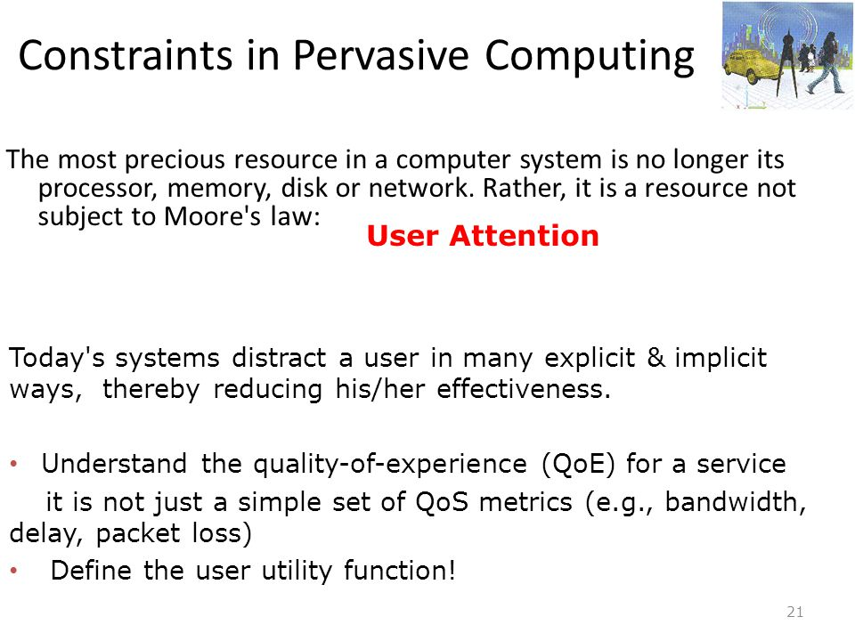 21 The most precious resource in a computer system is no longer its processor, memory, disk or network. Rather, it is a resource not subject to Moore'