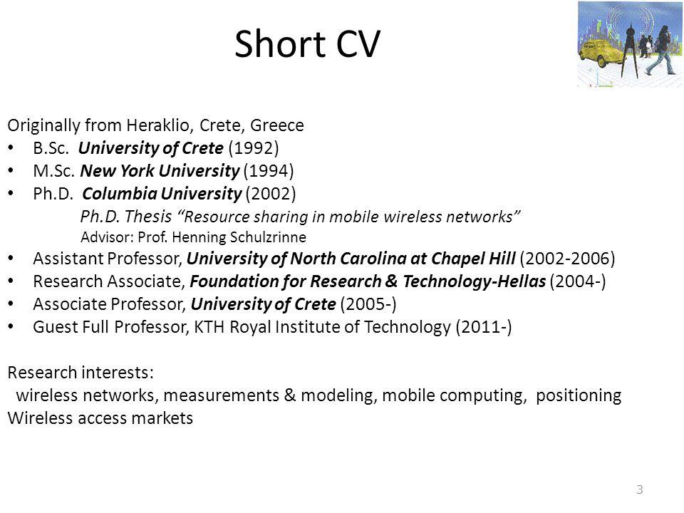 Short CV Originally from Heraklio, Crete, Greece • B.Sc. University of Crete (1992) • M.Sc. New York University (1994) • Ph.D. Columbia University (20